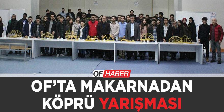 """OF'TA """"MAKARNADAN KÖPRÜ YARIŞMASI"""""""
