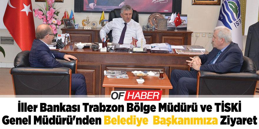 İller Bankası Trabzon Bölge Müdürü ve TİSKİ Genel Müdürü'nden Belediye  Başkanımıza Ziyaret