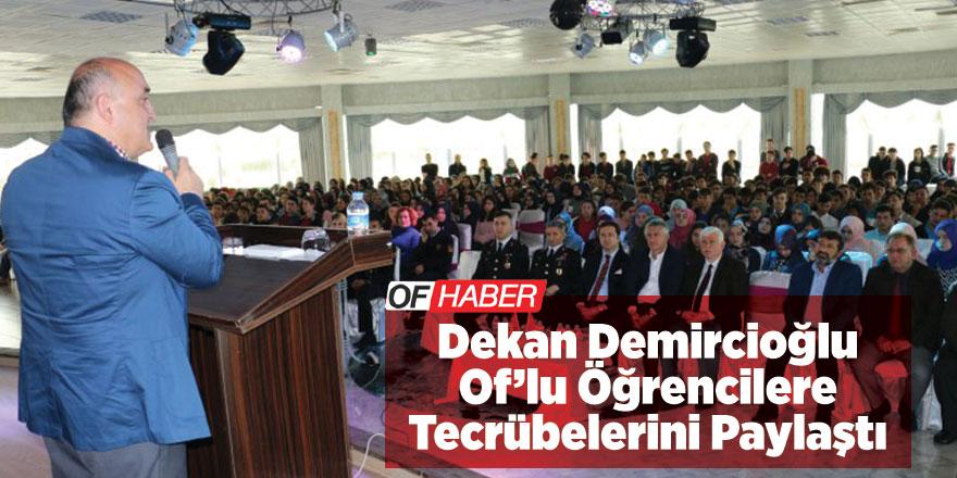 Dekan Demircioğlu Oflu öğrencilere tecrübelerini paylaştı