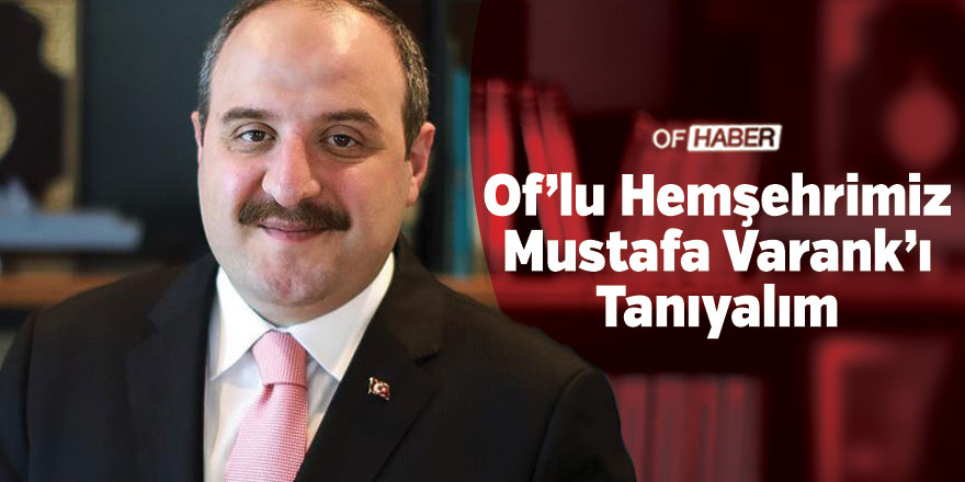 Of'lu Hemşerimiz Mustafa Varank'ı Tanıyalım
