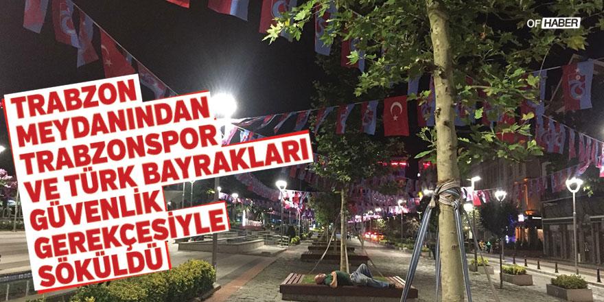 Trabzon Meydanından Trabzonspor ve Türk Bayrakları Güvenlik Gerekçesiyle Söküldü