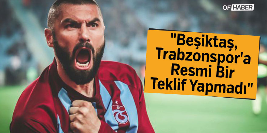 """""""Beşiktaş, Trabzonspor'a Resmi Bir Teklif Yapmadı"""""""