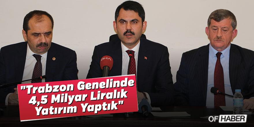 """""""Trabzon Genelinde 4 Milyar 624 Milyon Liralık Yatırım Yaptık"""""""