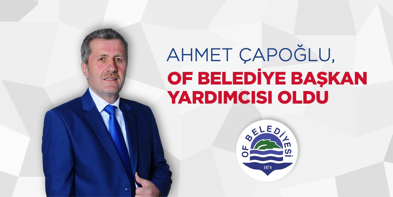 AHMET ÇAPOĞLU, OF BELEDİYE BAŞKAN YARDIMCISI OLDU