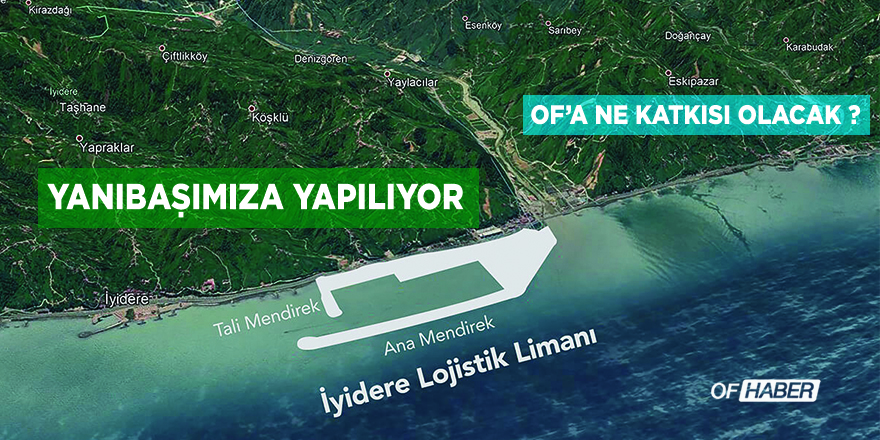 İYİDERE LOJİSTİK LİMANININ OF'A ETKİSİ