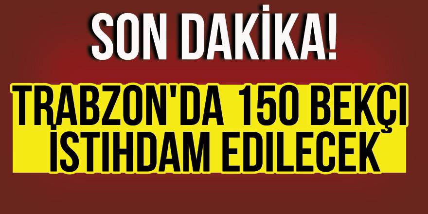 Trabzon'da 150 Bekçi İstihdam Edilecek
