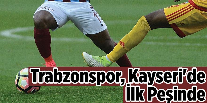 Trabzonspor, Kayseri'de İlk Peşinde