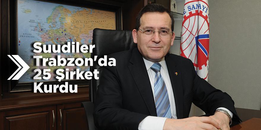 Suudiler Trabzon'da 25 Şirket Kurdu