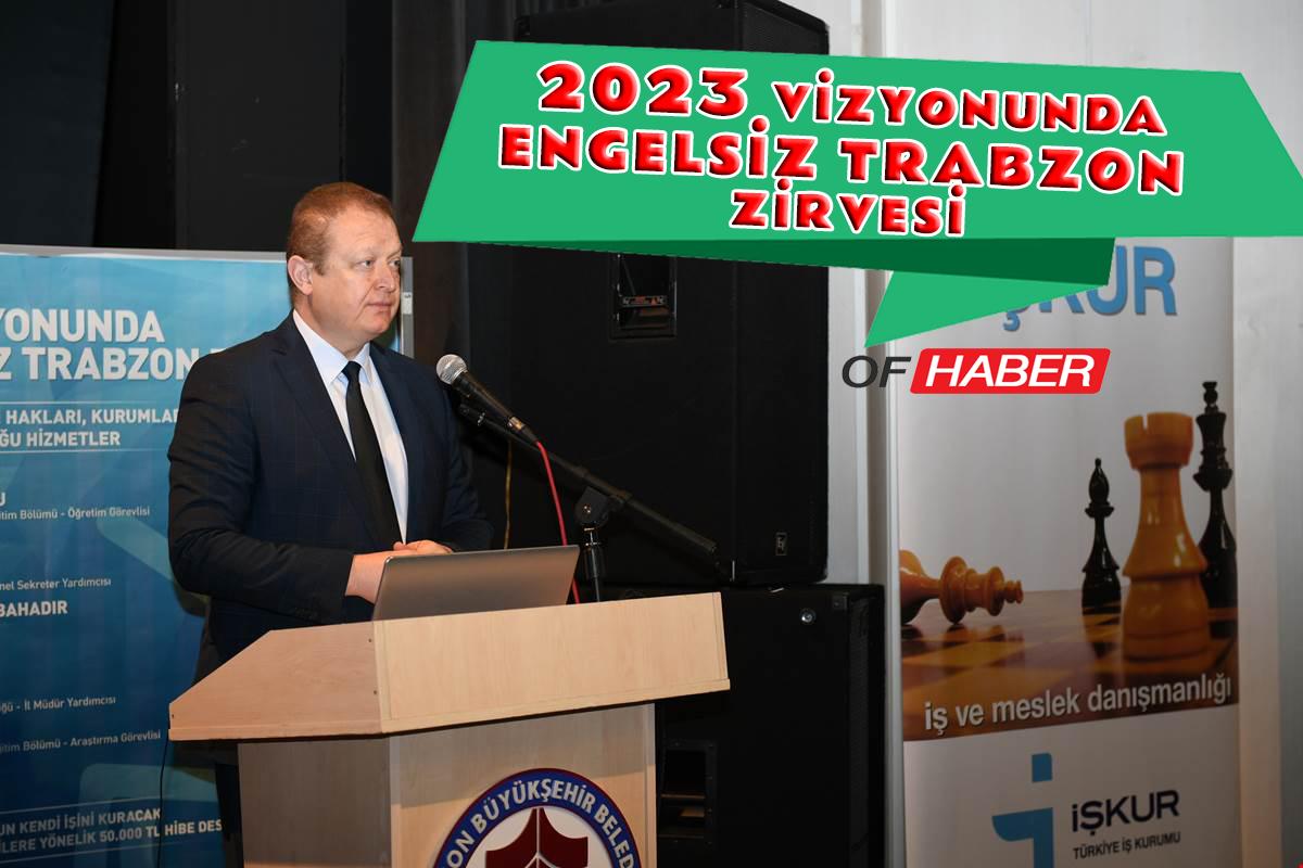 """""""2023 Vizyonunda Engelsiz Trabzon Zirvesi"""""""