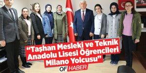 """""""Taşhan Mesleki ve Teknik Anadolu Lisesi öğrencileri Milano yolcusu"""""""