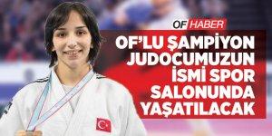 Of'lu Şampiyon Judocumuzun ismi Spor Salonunda Yaşatılacak