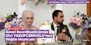 Genel Koordinatörümüz Ulvi YAKUPÇEBİOĞLU'nun Düğün Heyecanı