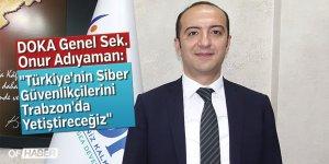 """""""Türkiye'nin Siber Güvenlikçilerini Trabzon'da Yetiştireceğiz"""""""