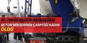 Trabzon'da Beton Mikserinin Çarptığı Kadın Öldü
