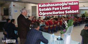 Kabahasanoğlu'ndan Solaklı Fen Lisesi öğrencilerine sohbet
