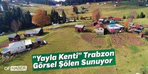 """""""Yayla Kenti"""" Trabzon Görsel Şölen Sunuyor"""