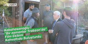 """Kabahasanoğlu """"Bir zamanlar Trabzon'da"""" film ekibini kahvaltıda buluşturdu"""