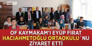 Kaymakam Eyüp Fırat Hacıahmetoğlu Ortaokulu´nu ziyaret etti