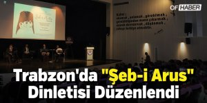 """Trabzon'da """"Şeb-i Arus"""" Dinletisi Düzenlendi"""