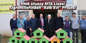 """HMB Ulusoy MTA Lisesi öğrencilerinden """"Kedi Evi"""" projesi"""