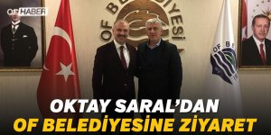 OKTAY SARAL'DAN OF BELEDİYESİNE ZİYARET