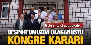 OFSPOR'UMUZ OLAĞANÜSTÜ KONGRE KARARI ALDI