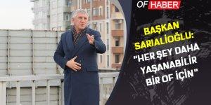 """Başkan Sarıalioğlu: """"Her şey daha yaşanabilir bir Of için"""""""