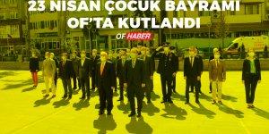 23 NİSAN ÇOCUK BAYRAMI OF'TA KUTLANDI