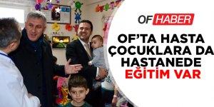 OF'TA HASTA ÇOCUKLARA DA HASTANEDE EĞİTİM VAR