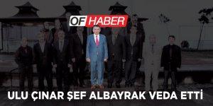Ulu Çınar Şef Albayrak veda etti